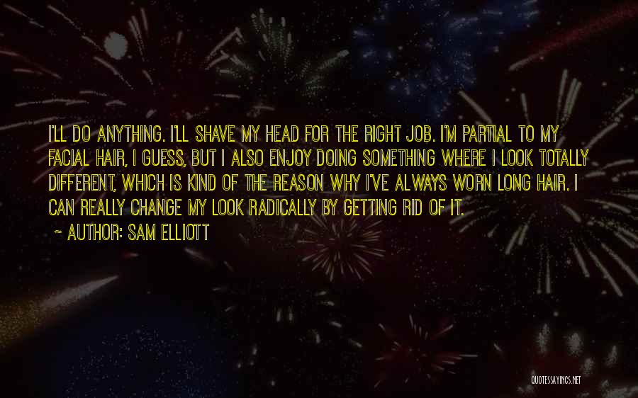 Totally Worn Out Quotes By Sam Elliott