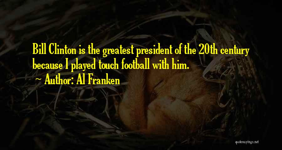 Touch Football Quotes By Al Franken