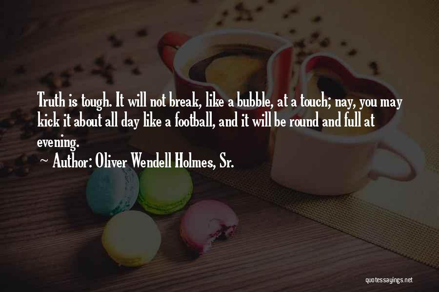 Touch Football Quotes By Oliver Wendell Holmes, Sr.