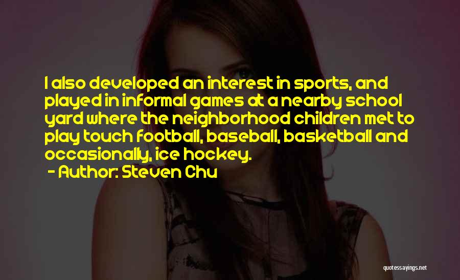 Touch Football Quotes By Steven Chu