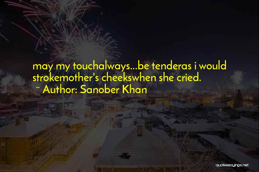 Touch My Family Quotes By Sanober Khan