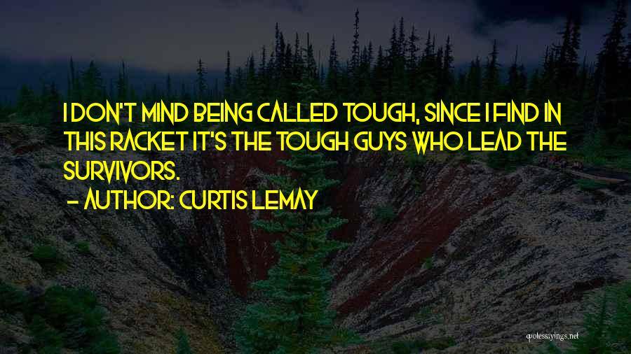 Tough Guy Quotes By Curtis LeMay