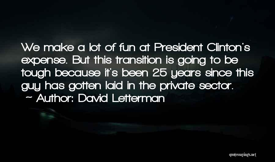 Tough Guy Quotes By David Letterman