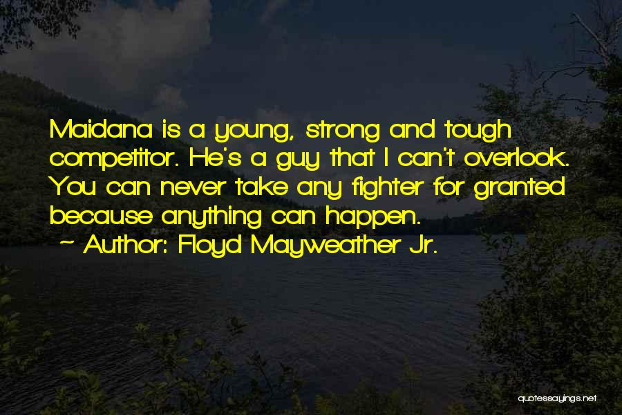 Tough Guy Quotes By Floyd Mayweather Jr.