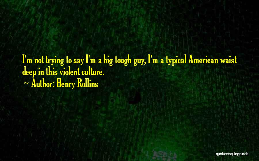 Tough Guy Quotes By Henry Rollins