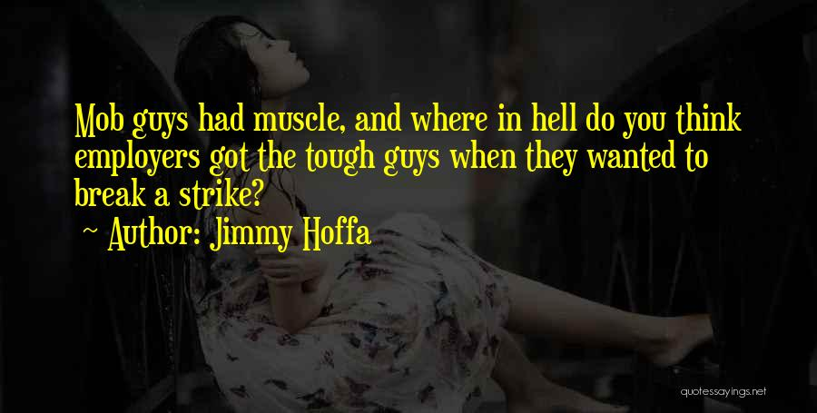 Tough Guy Quotes By Jimmy Hoffa