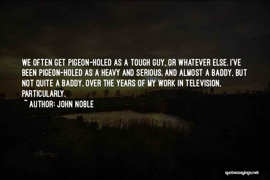 Tough Guy Quotes By John Noble