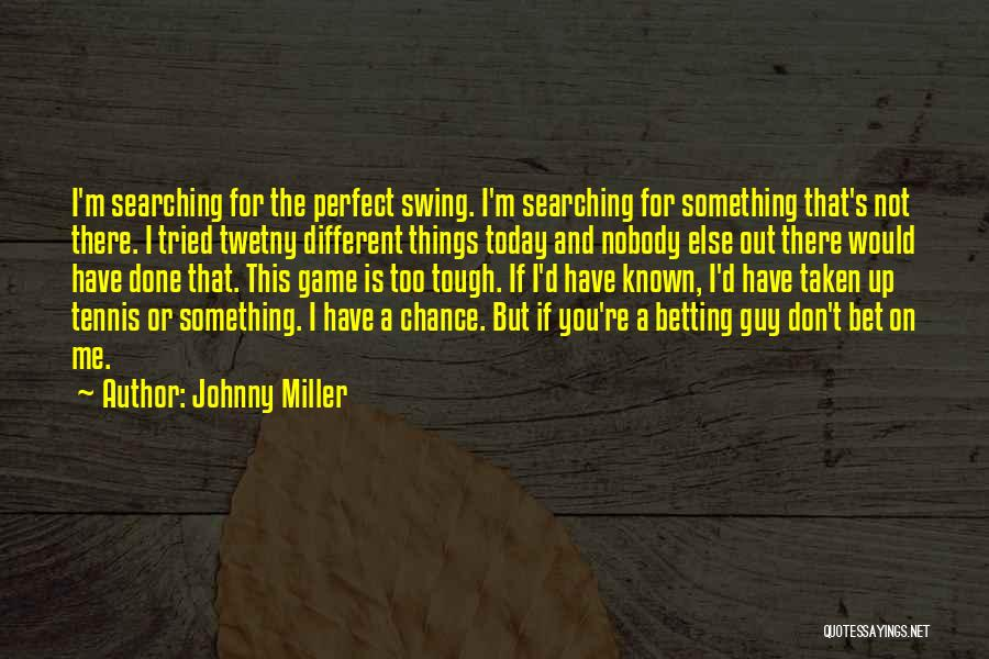 Tough Guy Quotes By Johnny Miller