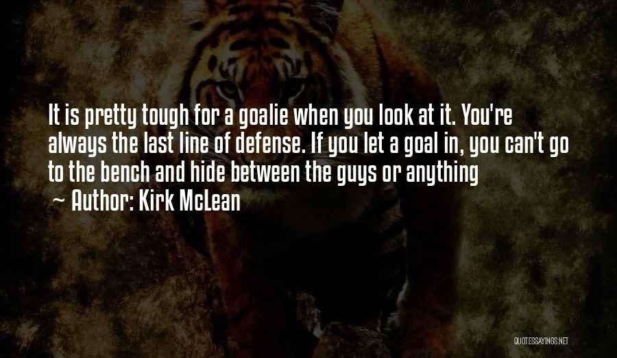 Tough Guy Quotes By Kirk McLean