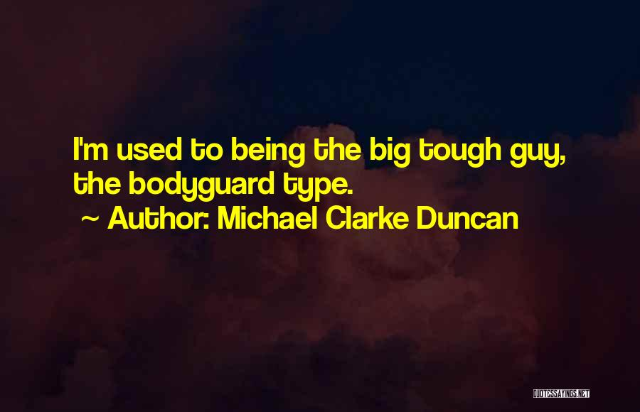 Tough Guy Quotes By Michael Clarke Duncan