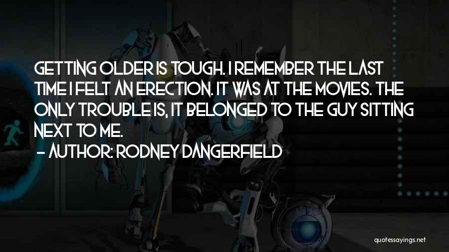 Tough Guy Quotes By Rodney Dangerfield