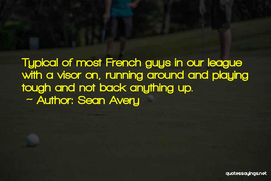 Tough Guy Quotes By Sean Avery