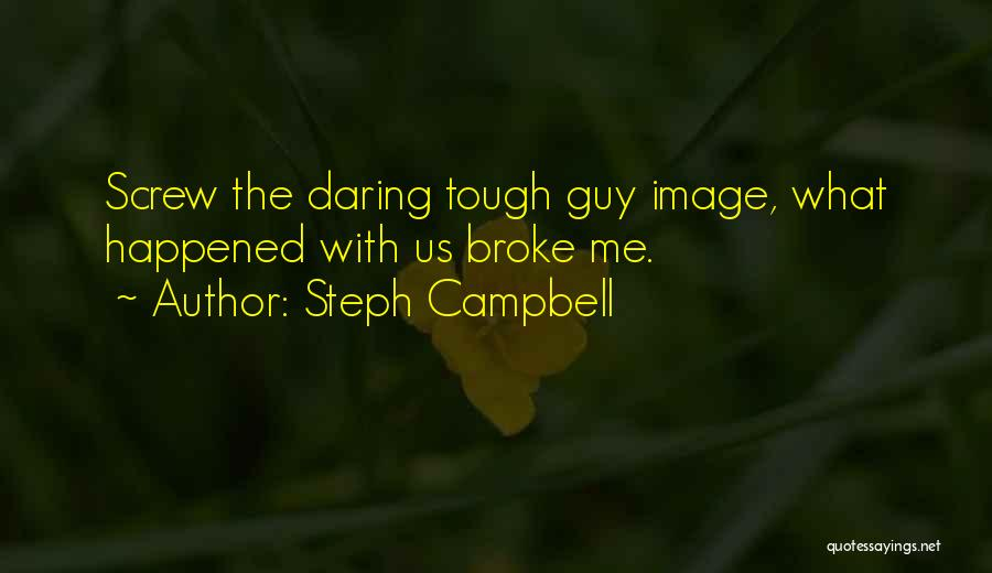 Tough Guy Quotes By Steph Campbell