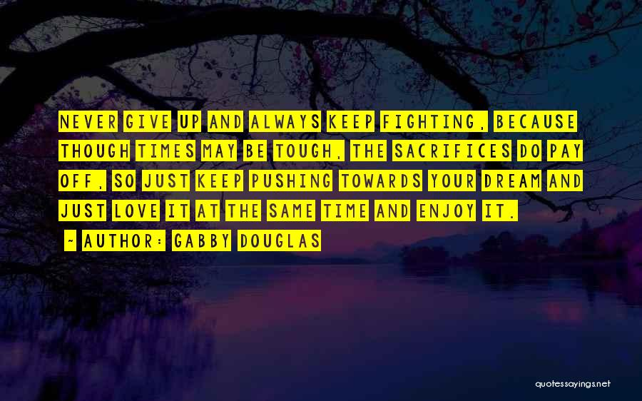 Tough Time With Love Quotes By Gabby Douglas