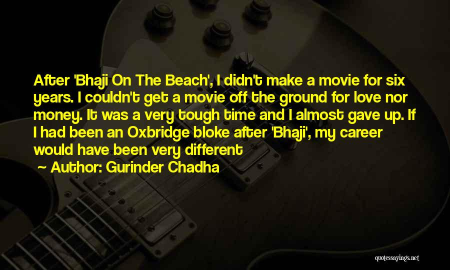 Tough Time With Love Quotes By Gurinder Chadha