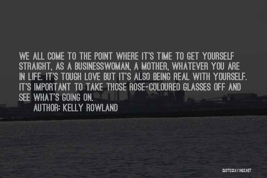 Tough Time With Love Quotes By Kelly Rowland