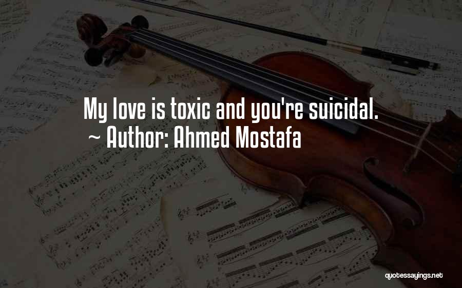 Toxic Relationships Quotes By Ahmed Mostafa