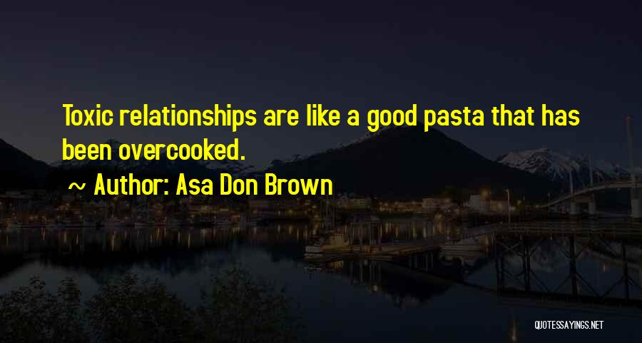 Toxic Relationships Quotes By Asa Don Brown