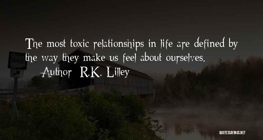 Toxic Relationships Quotes By R.K. Lilley