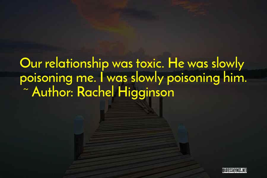 Toxic Relationships Quotes By Rachel Higginson