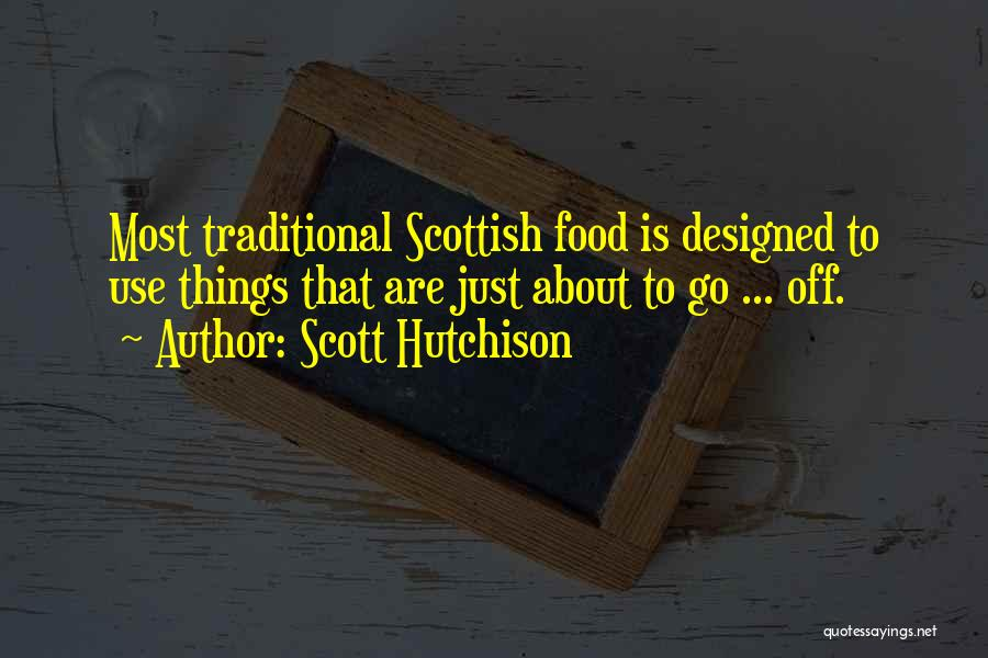 Traditional Food Quotes By Scott Hutchison