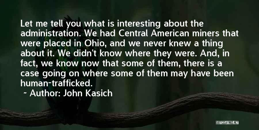 Trafficked Quotes By John Kasich