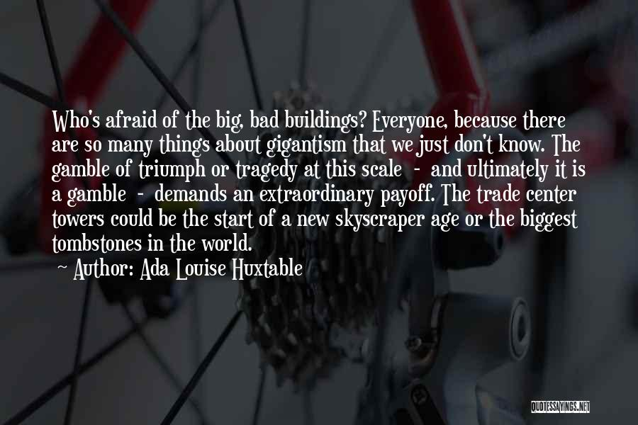 Tragedy And Triumph Quotes By Ada Louise Huxtable