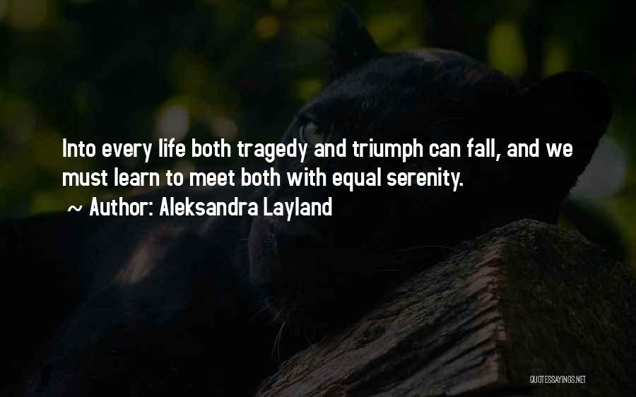 Tragedy And Triumph Quotes By Aleksandra Layland