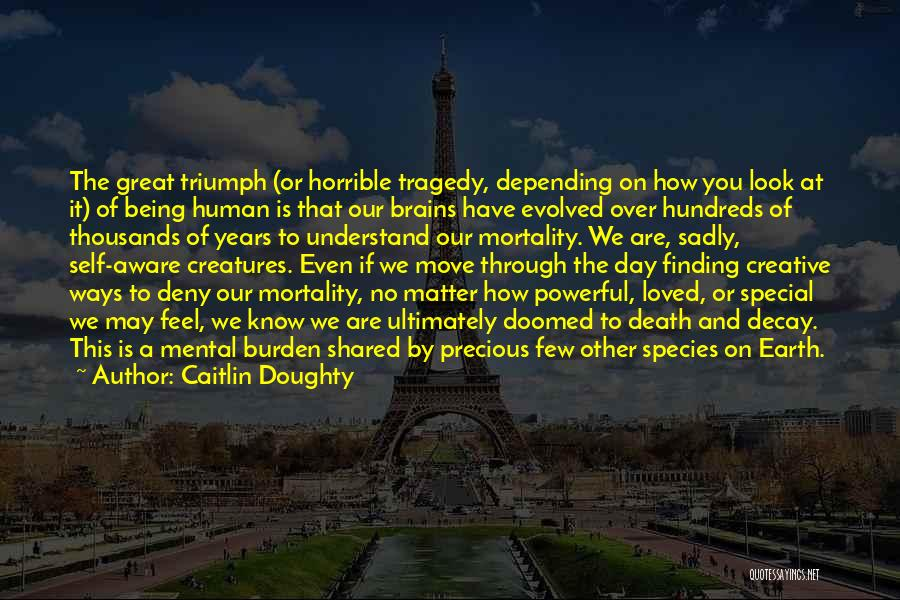 Tragedy And Triumph Quotes By Caitlin Doughty