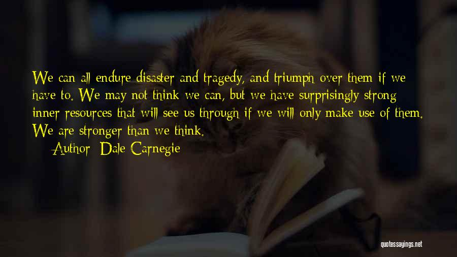 Tragedy And Triumph Quotes By Dale Carnegie
