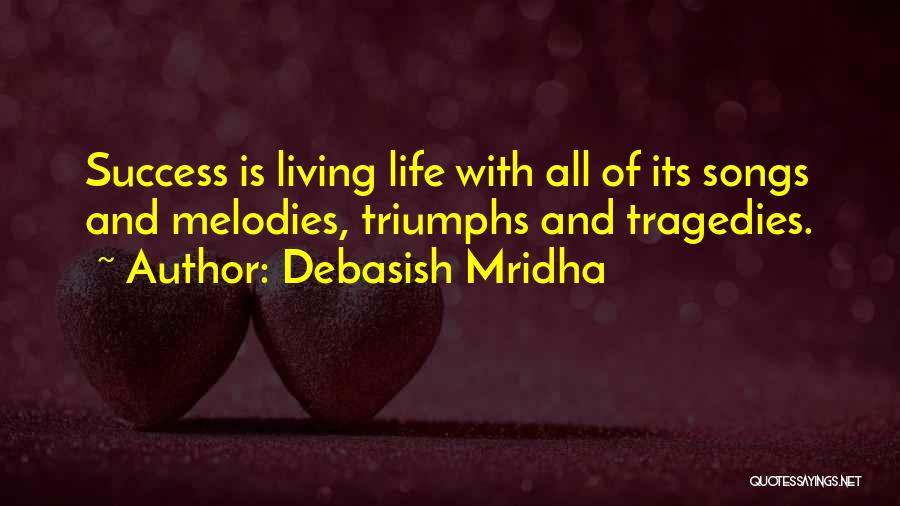Tragedy And Triumph Quotes By Debasish Mridha