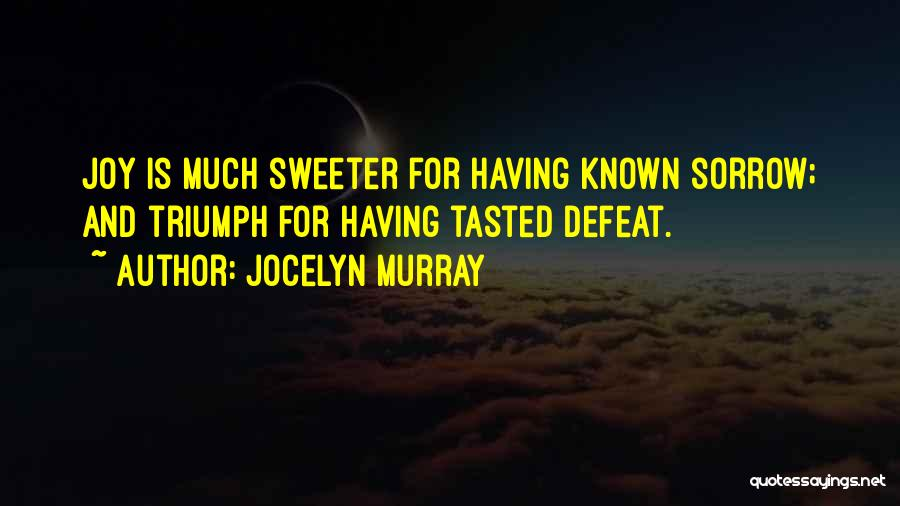 Tragedy And Triumph Quotes By Jocelyn Murray