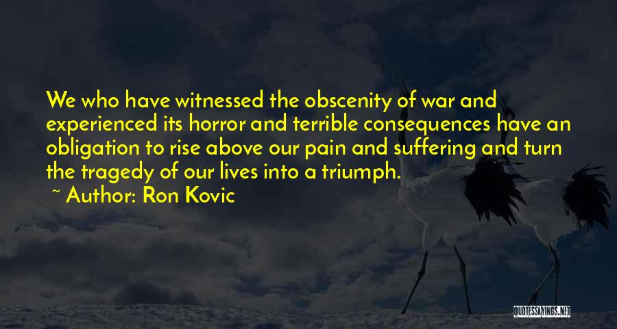 Tragedy And Triumph Quotes By Ron Kovic