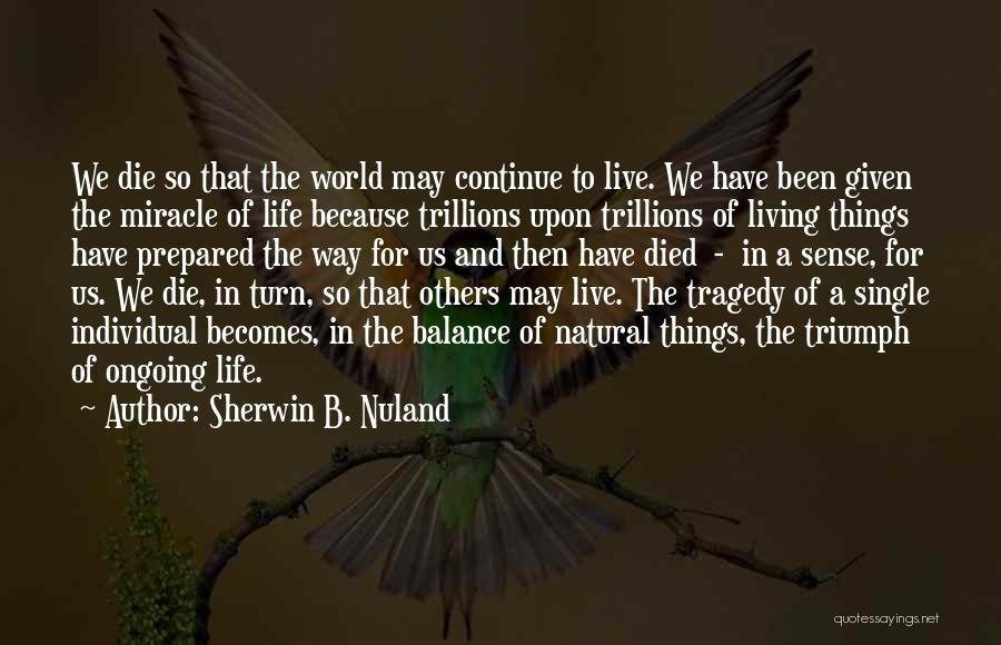 Tragedy And Triumph Quotes By Sherwin B. Nuland