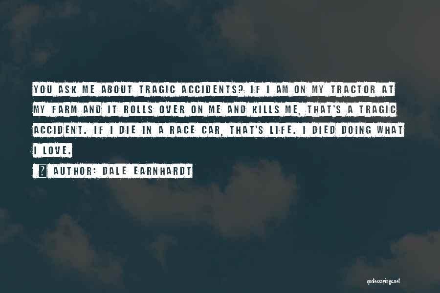 Tragic Car Accident Quotes By Dale Earnhardt