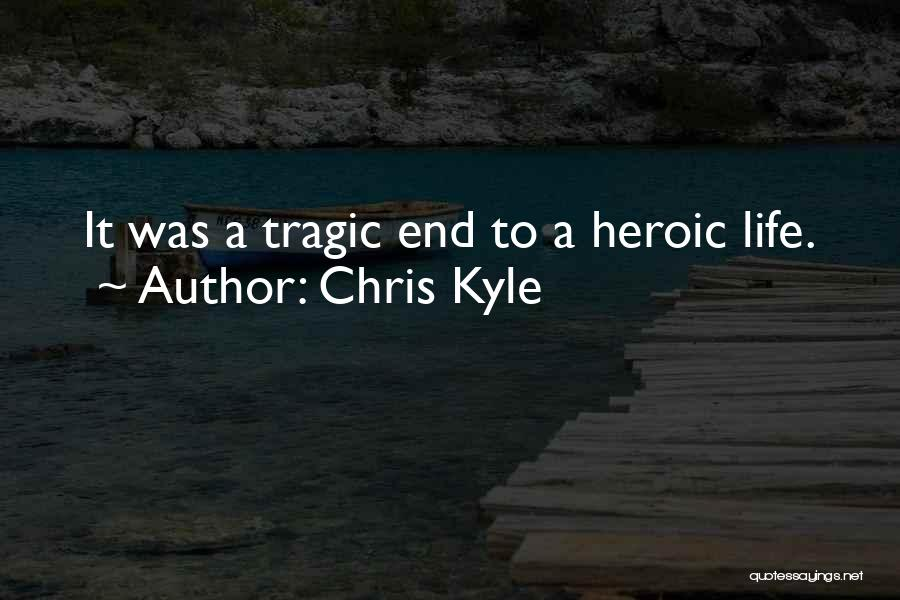 Tragic Heroism Quotes By Chris Kyle