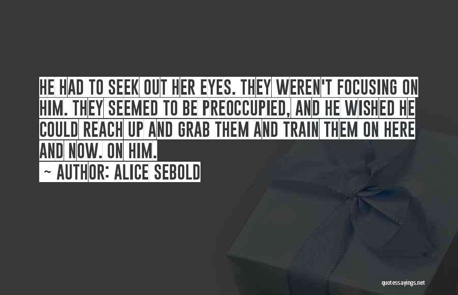 Train And Love Quotes By Alice Sebold