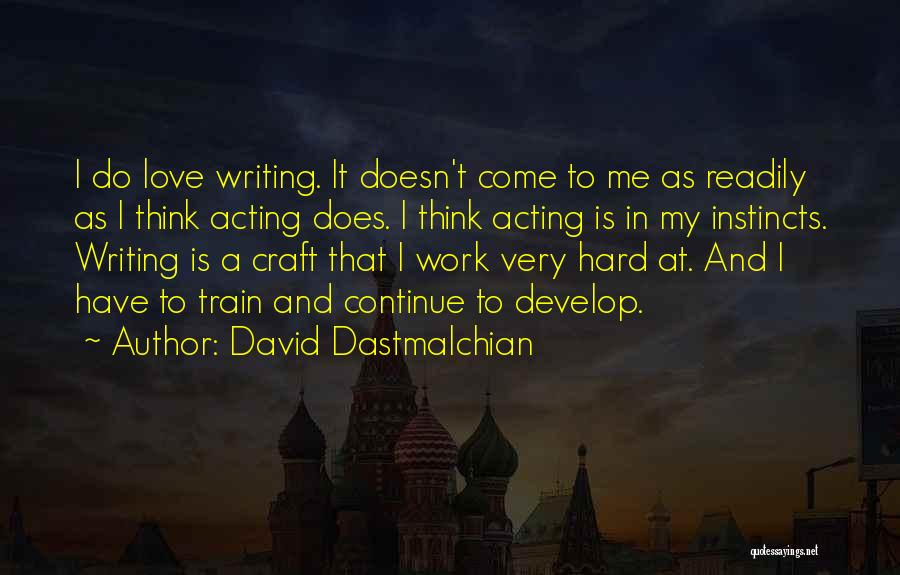 Train And Love Quotes By David Dastmalchian