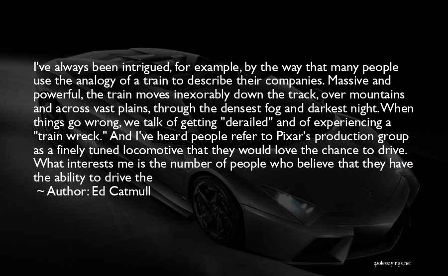 Train And Love Quotes By Ed Catmull