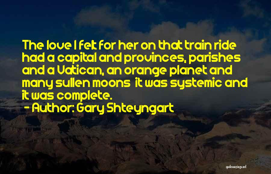 Train And Love Quotes By Gary Shteyngart