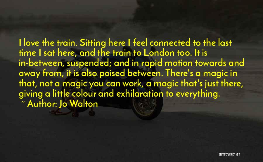 Train And Love Quotes By Jo Walton