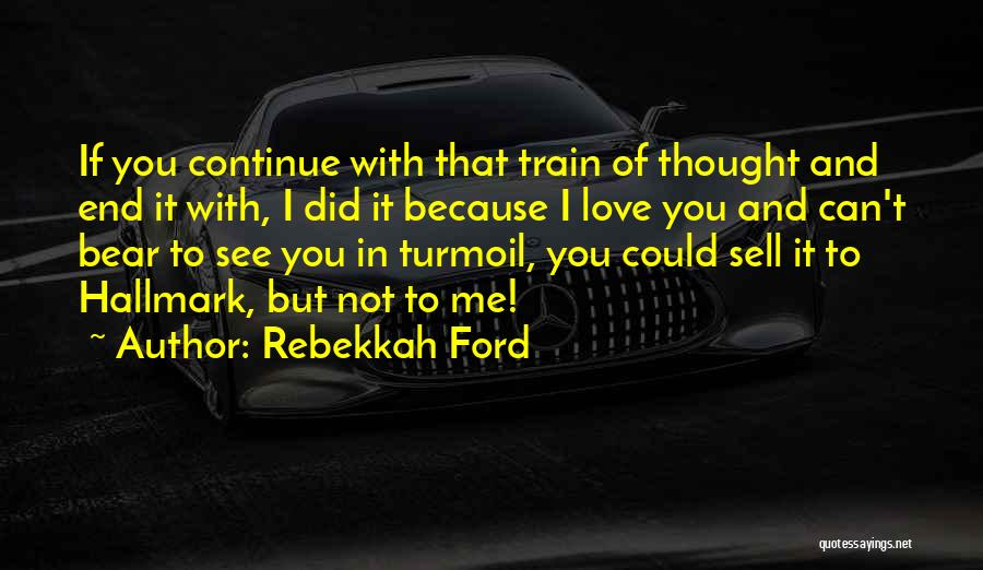 Train And Love Quotes By Rebekkah Ford