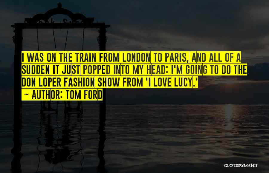Train And Love Quotes By Tom Ford