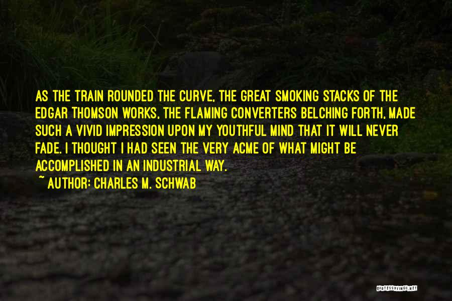 Train Way Quotes By Charles M. Schwab