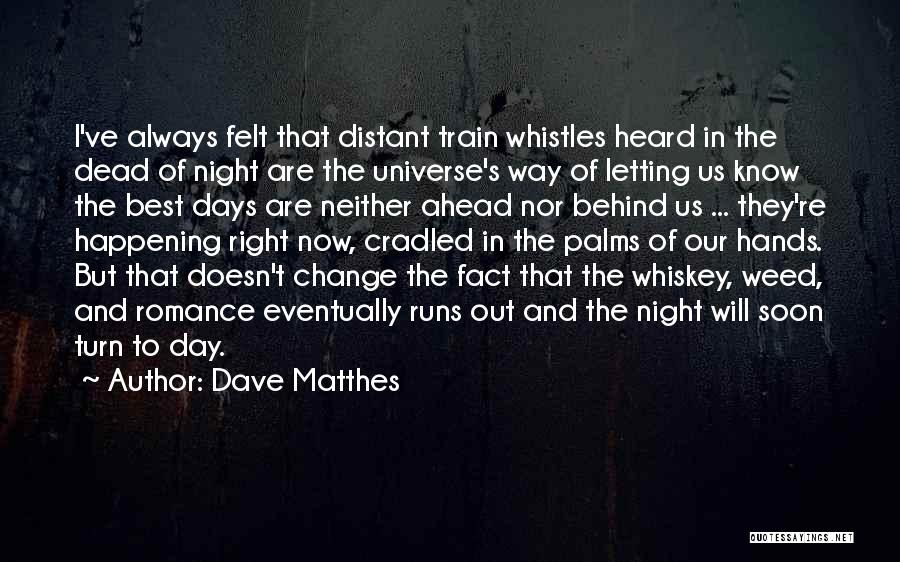 Train Way Quotes By Dave Matthes