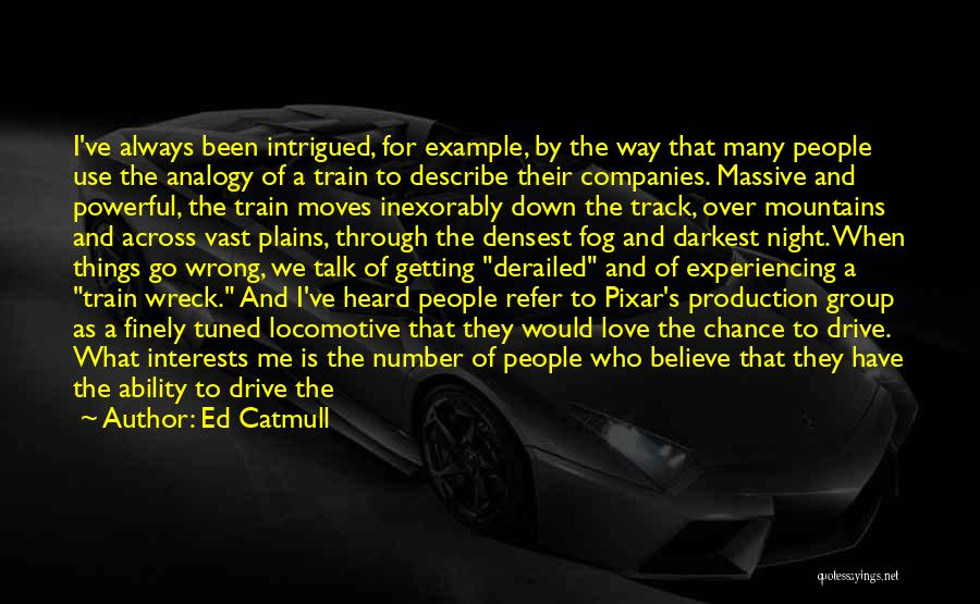 Train Way Quotes By Ed Catmull