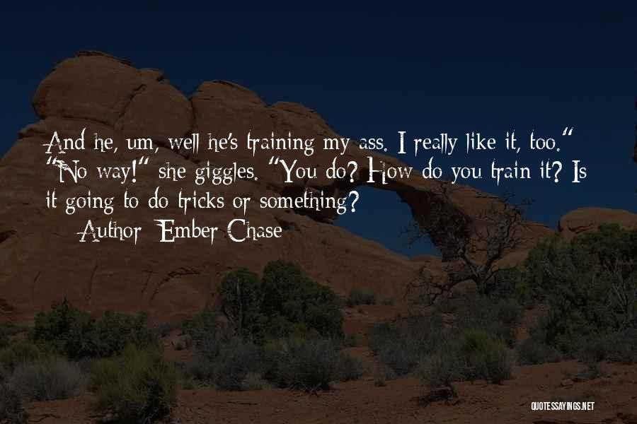 Train Way Quotes By Ember Chase