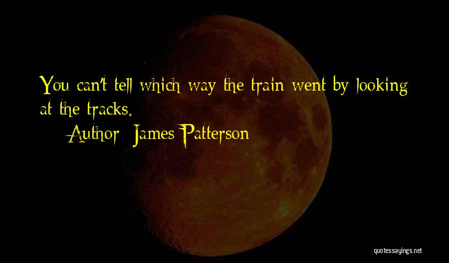 Train Way Quotes By James Patterson