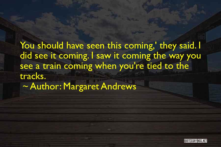 Train Way Quotes By Margaret Andrews