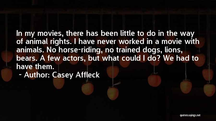 Trained Dogs Quotes By Casey Affleck